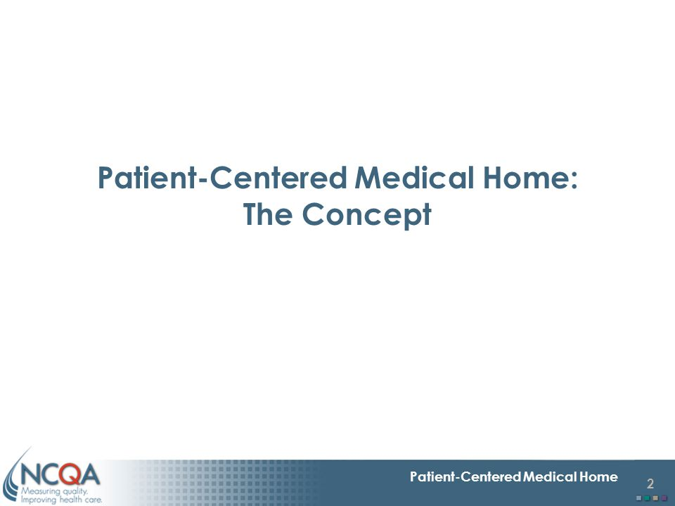 3 Patient-Centered Medical Home The Patient-Centered Medical Home Defined ACP, AAFP, AAP, AOA joint statement – April 2007 Personal physician – each patient has an ongoing relationship with a personal physician trained to provide first contact, continuous and comprehensive care.
