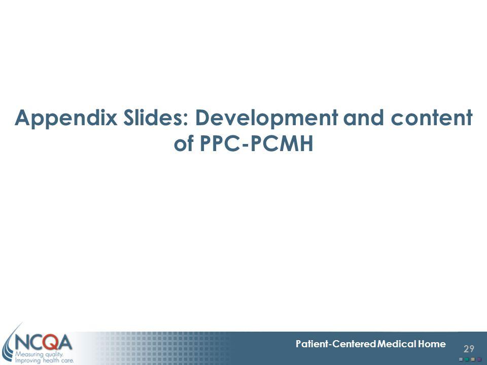 29 Patient-Centered Medical Home Appendix Slides: Development and content of PPC-PCMH