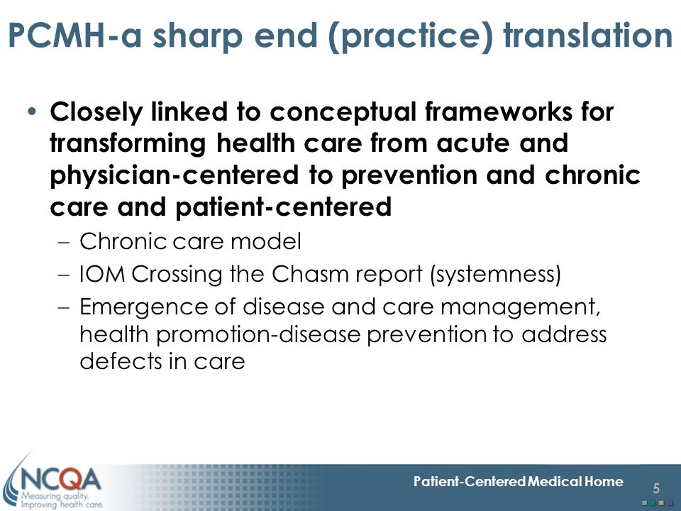 26 Patient-Centered Medical Home Recent Developments 12/06–CMS medical home demonstration project included in TRSCA legislation –NCQA, in collaboration with Mathematica Policy Research and Center for Health System Change, have received a contract from CMS for assisting CMS in planning PCMH demo 2007–Increasing interest from health plans, employers and consumers –Creation of Patient-Centered Primary Care Collaborative by ERISA Employers to advocate for PCMH projects –Interest from private payers PCP shortage Controlling costs –More than 50 active leads - with several close to implementation Major concern: Proliferation of Approaches Confusion of Practices-Blurring of Meaning