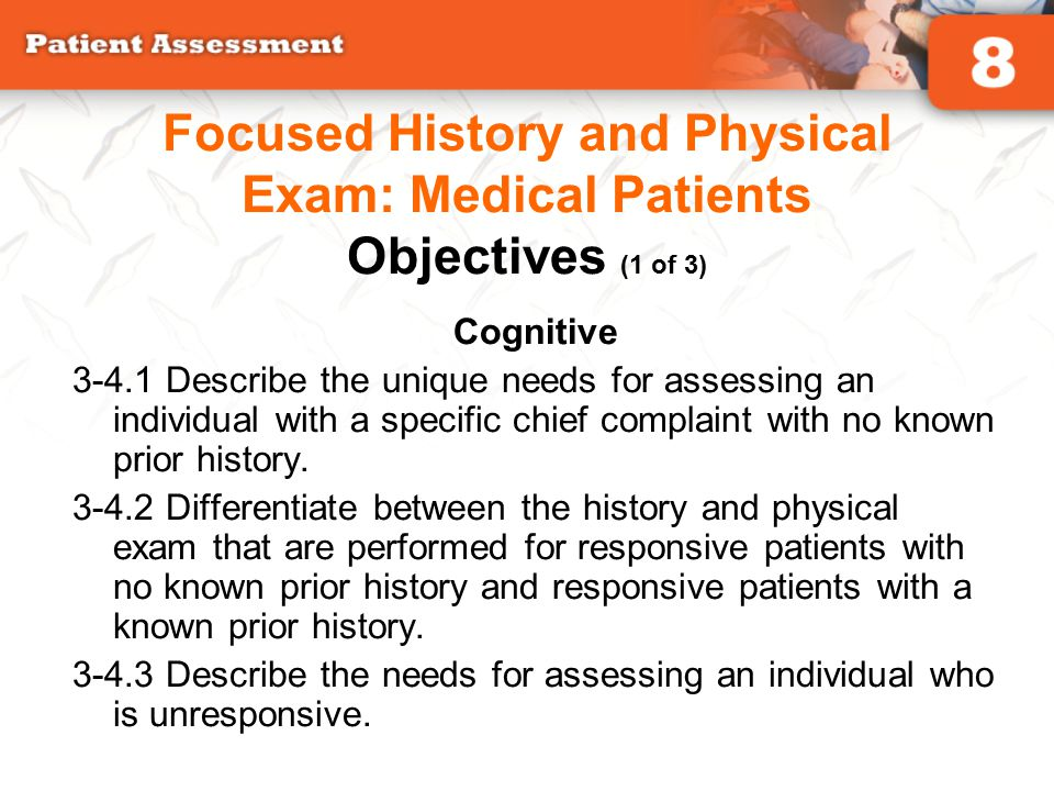 Cognitive 3-4.1 Describe the unique needs for assessing an individual with a specific chief complaint with no known prior history. 3-4.2 Differentiate