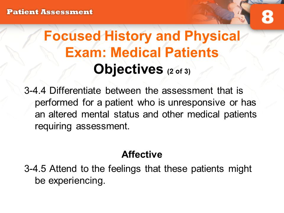 3-4.4 Differentiate between the assessment that is performed for a patient who is unresponsive or has an altered mental status and other medical patie