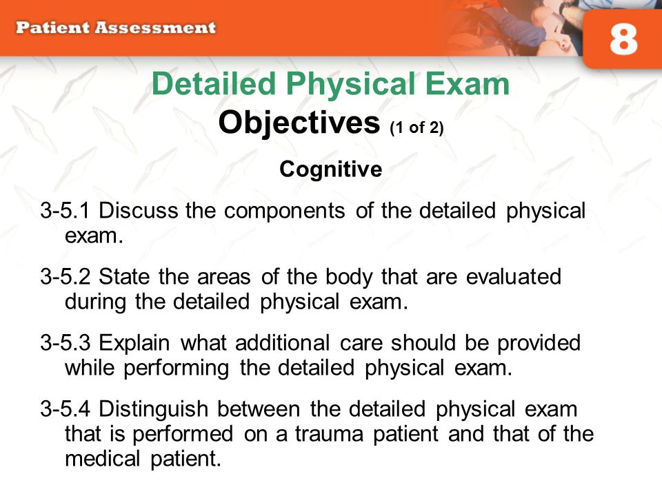 Cognitive 3-5.1 Discuss the components of the detailed physical exam. 3-5.2 State the areas of the body that are evaluated during the detailed physica