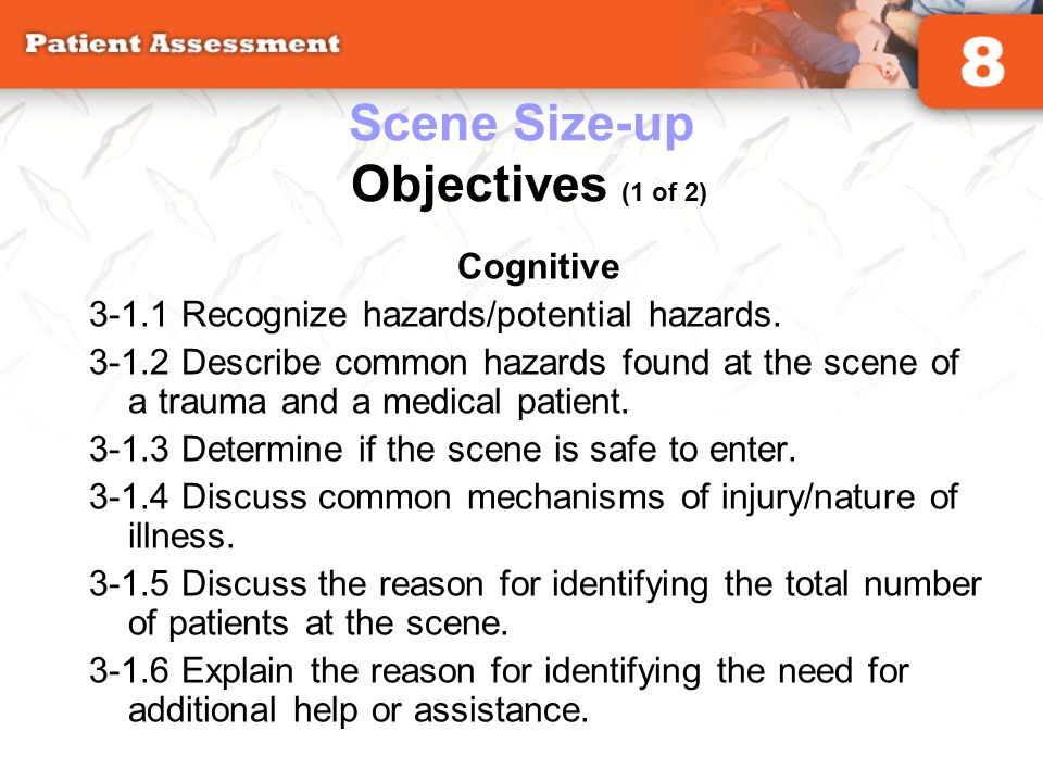Cognitive 3-1.1 Recognize hazards/potential hazards. 3-1.2 Describe common hazards found at the scene of a trauma and a medical patient. 3-1.3 Determi
