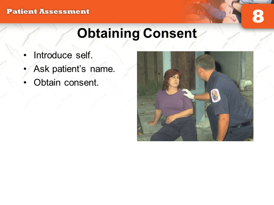 Obtaining Consent Introduce self. Ask patient's name. Obtain consent.