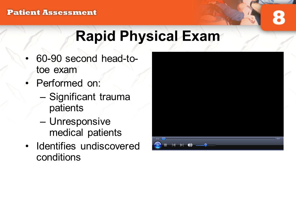Rapid Physical Exam 60-90 second head-to- toe exam Performed on: –Significant trauma patients –Unresponsive medical patients Identifies undiscovered c
