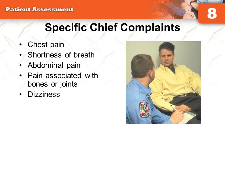 Specific Chief Complaints Chest pain Shortness of breath Abdominal pain Pain associated with bones or joints Dizziness