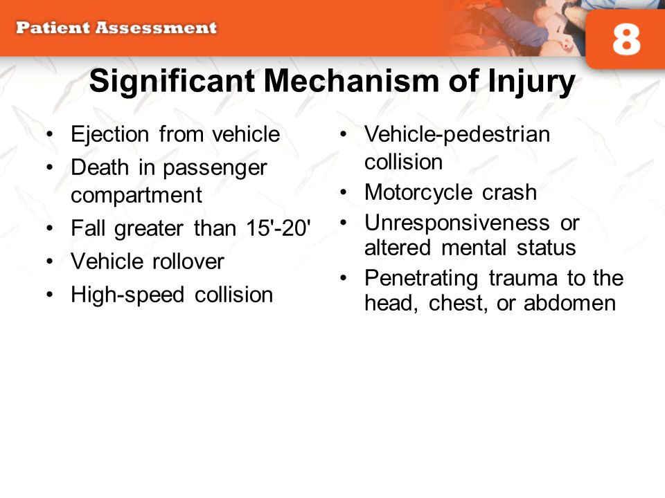 Significant Mechanism of Injury Ejection from vehicle Death in passenger compartment Fall greater than 15'-20' Vehicle rollover High-speed collision V