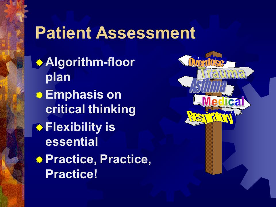 Patient Assessment Can be confusing ……duh  Lots of information  Lots of input from …everyone.