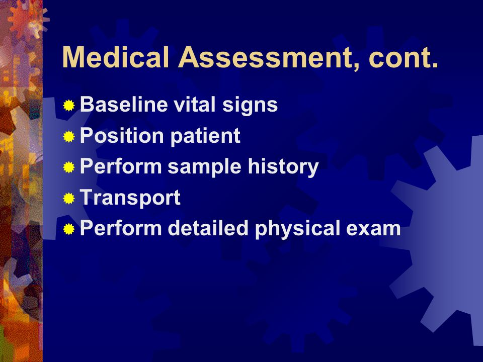Assessment of the Unconscious Medical Patient  Perform rapid medical assessment  Head  Neck  Chest  Abdomen  Pelvis  Extremities  Posterior