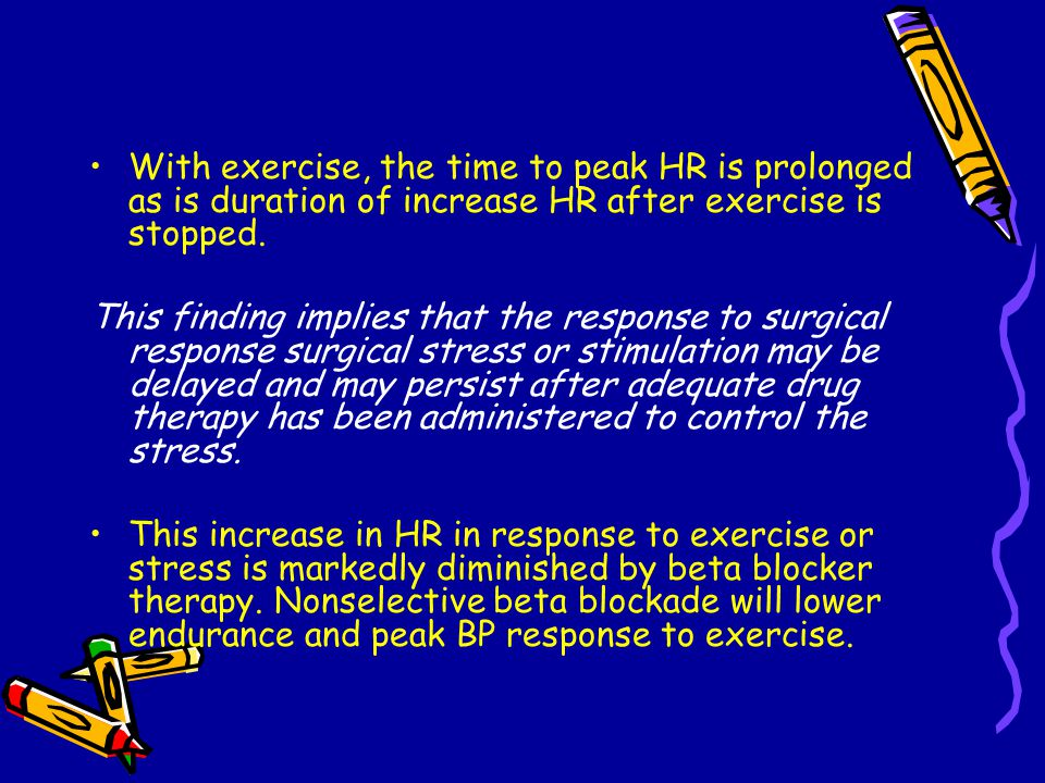 With exercise, the time to peak HR is prolonged as is duration of increase HR after exercise is stopped.