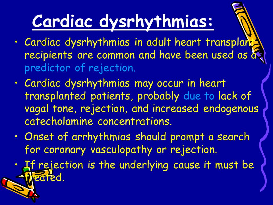 Cardiac dysrhythmias: Cardiac dysrhythmias in adult heart transplant recipients are common and have been used as a predictor of rejection.