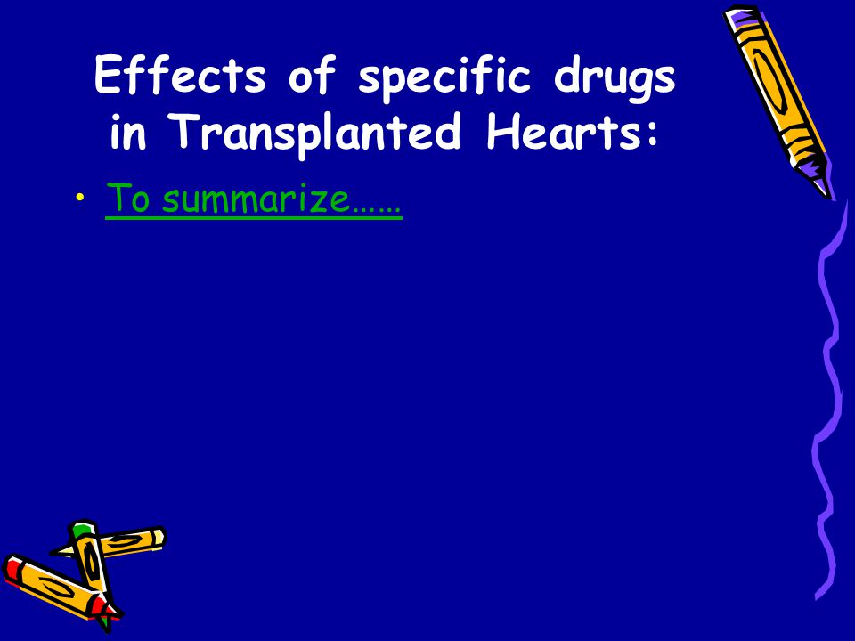Effects of specific drugs in Transplanted Hearts: To summarize……