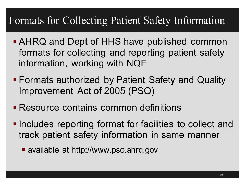 Formats for Collecting Patient Safety Information  AHRQ and Dept of HHS have published common formats for collecting and reporting patient safety inf