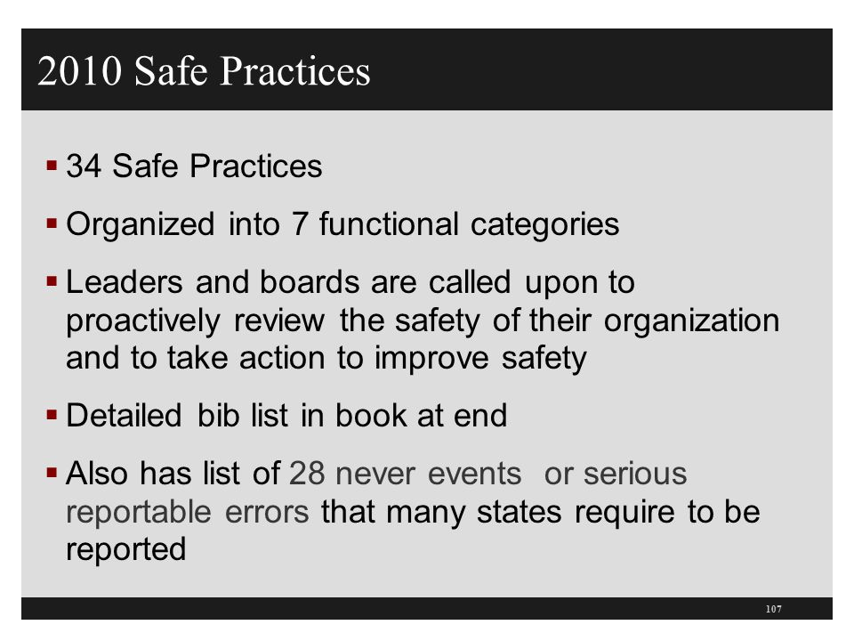 2010 Safe Practices  34 Safe Practices  Organized into 7 functional categories  Leaders and boards are called upon to proactively review the safety