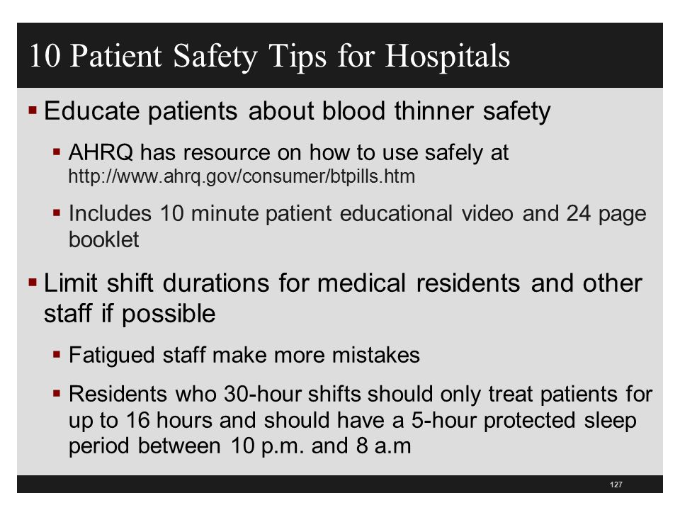 10 Patient Safety Tips for Hospitals  Educate patients about blood thinner safety  AHRQ has resource on how to use safely at http://www.ahrq.gov/con