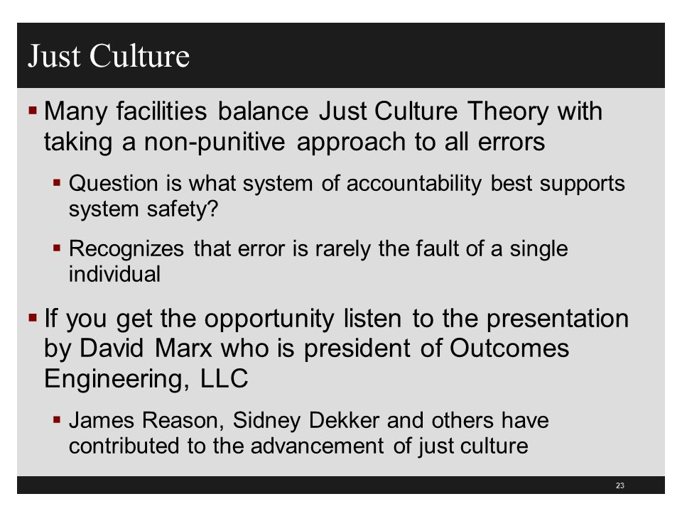 Just Culture  Many facilities balance Just Culture Theory with taking a non-punitive approach to all errors  Question is what system of accountabili