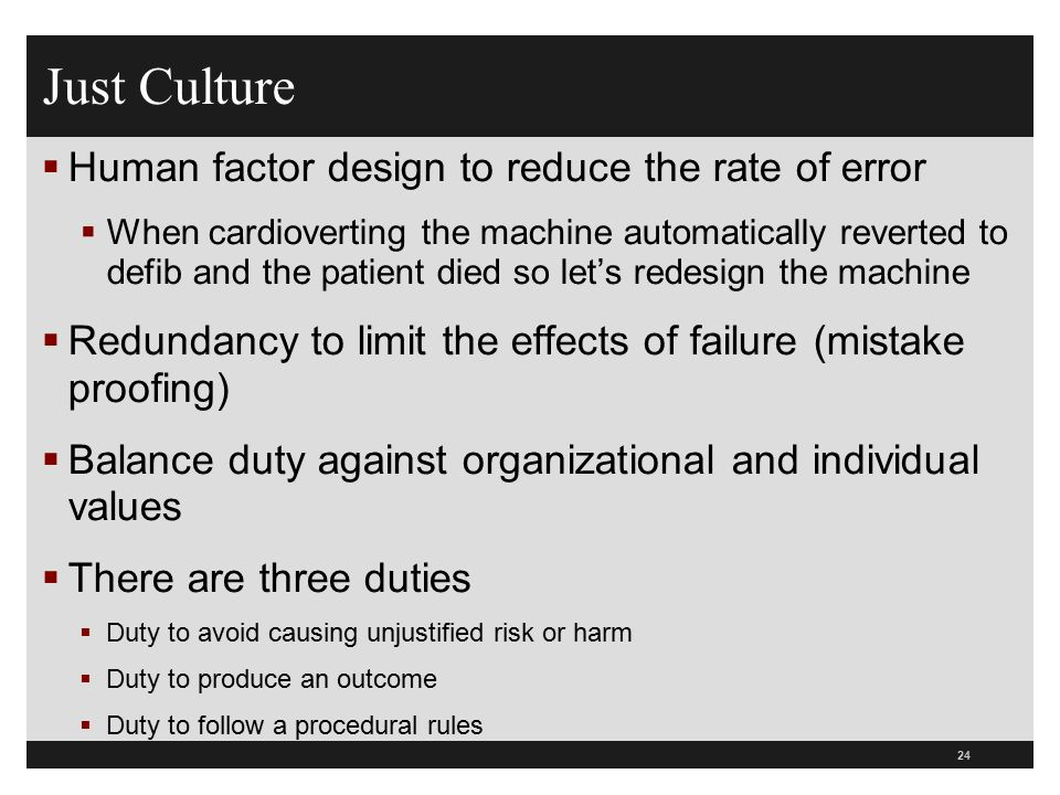 Just Culture  Human factor design to reduce the rate of error  When cardioverting the machine automatically reverted to defib and the patient died s