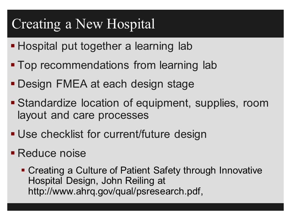 Creating a New Hospital  Hospital put together a learning lab  Top recommendations from learning lab  Design FMEA at each design stage  Standardiz