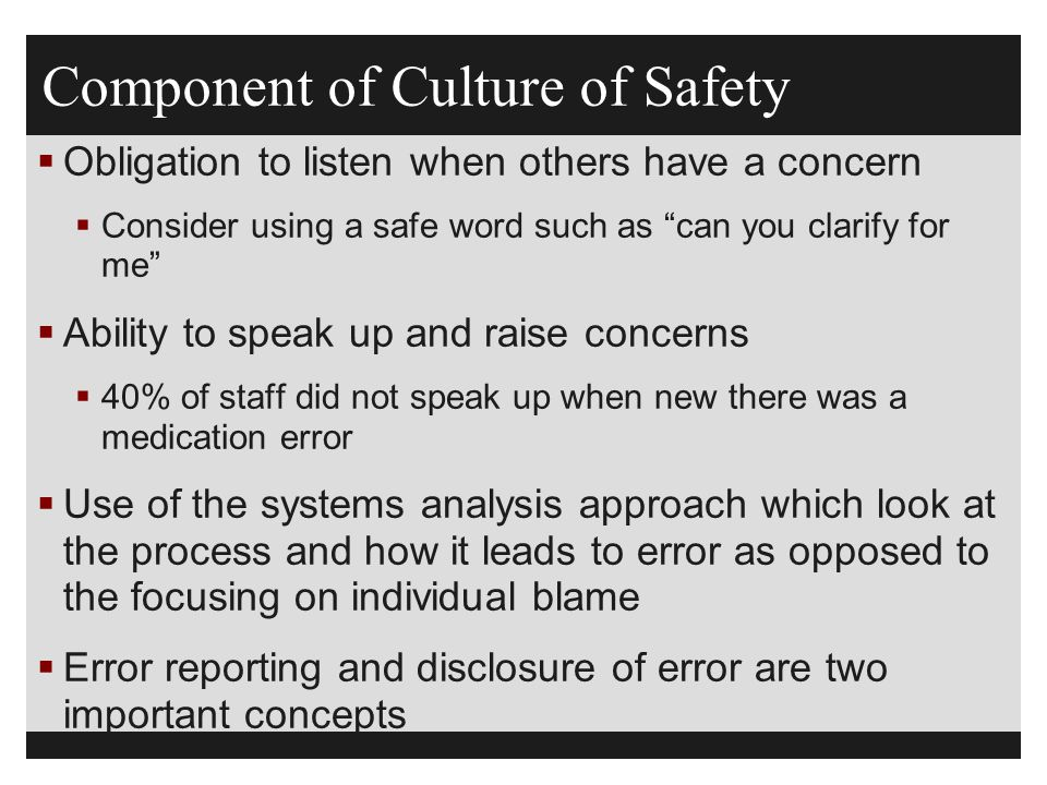 "Component of Culture of Safety  Obligation to listen when others have a concern  Consider using a safe word such as ""can you clarify for me""  Abili"