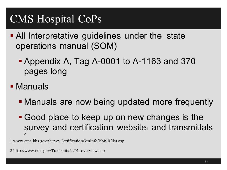 81  All Interpretative guidelines under the state operations manual (SOM)  Appendix A, Tag A-0001 to A-1163 and 370 pages long  Manuals  Manuals a