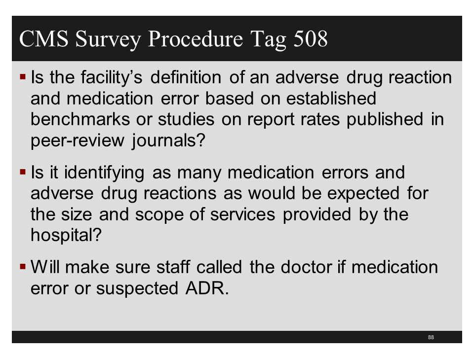 CMS Survey Procedure Tag 508  Is the facility's definition of an adverse drug reaction and medication error based on established benchmarks or studie