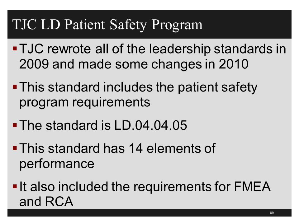 TJC LD Patient Safety Program  TJC rewrote all of the leadership standards in 2009 and made some changes in 2010  This standard includes the patient