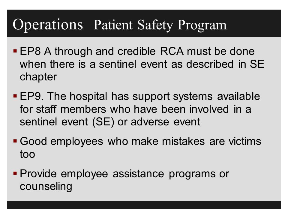 Operations Patient Safety Program  EP8 A through and credible RCA must be done when there is a sentinel event as described in SE chapter  EP9. The h
