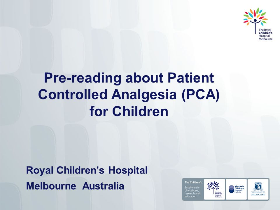 Pre-reading about Patient Controlled Analgesia (PCA) for Children Royal Children's Hospital Melbourne Australia