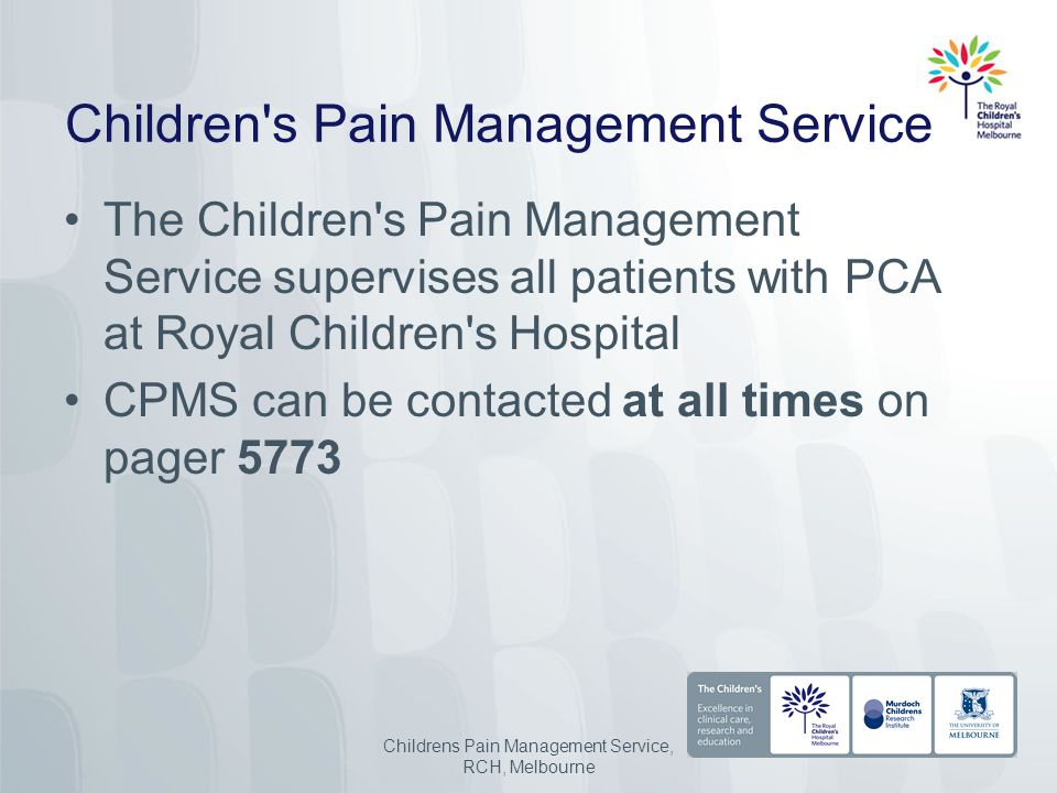 Children s Pain Management Service The Children s Pain Management Service supervises all patients with PCA at Royal Children s Hospital CPMS can be contacted at all times on pager 5773 Childrens Pain Management Service, RCH, Melbourne