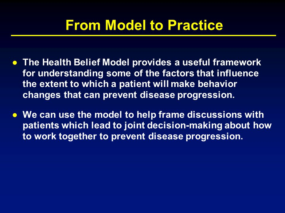 From Model to Practice ●The Health Belief Model provides a useful framework for understanding some of the factors that influence the extent to which a
