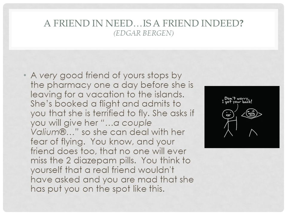A FRIEND IN NEED…IS A FRIEND INDEED .