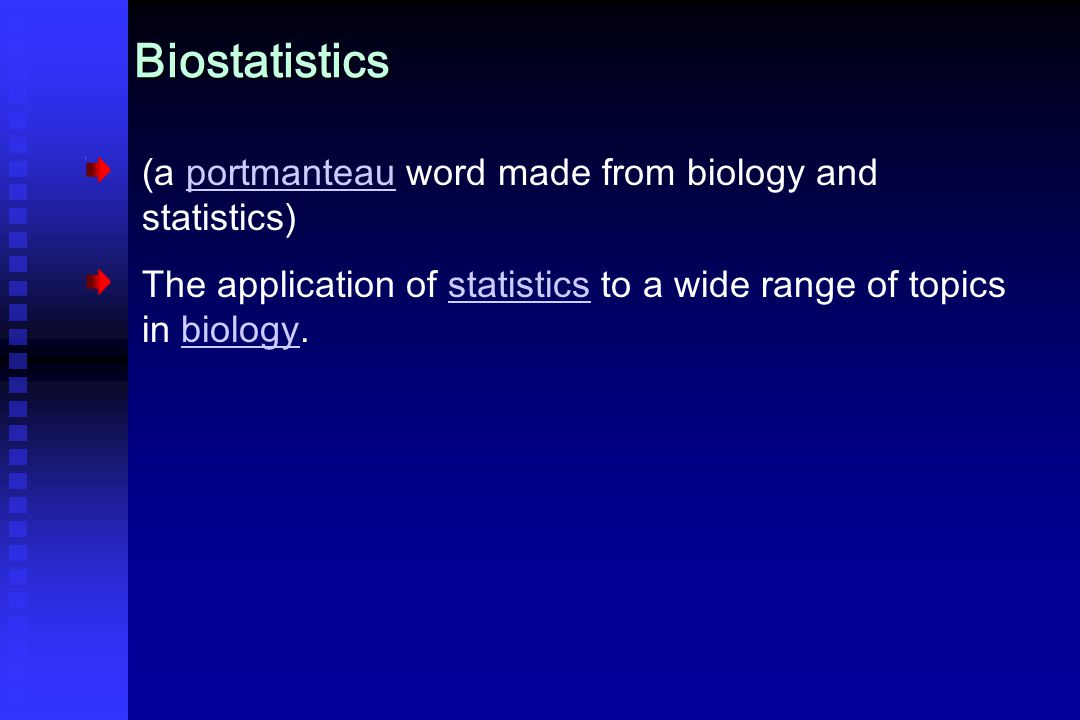 Biostatistics (a portmanteau word made from biology and statistics)portmanteau The application of statistics to a wide range of topics in biology.statisticsbiology