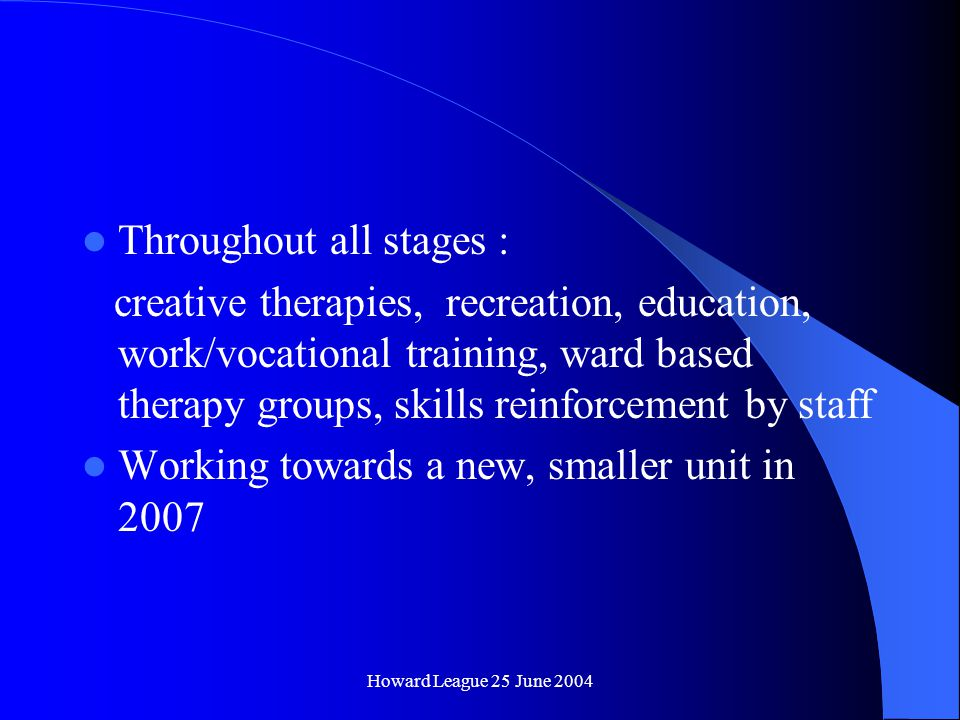 Howard League 25 June 2004 Stage 4 – Relapse prevention Reducing external controls – ground privilege, escorted leave of absence Specific RP programmes e.g.