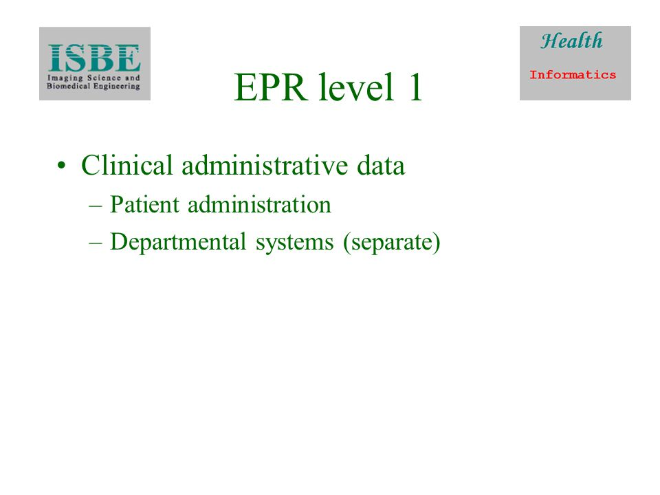 EPR level 1 Clinical administrative data –Patient administration –Departmental systems (separate)