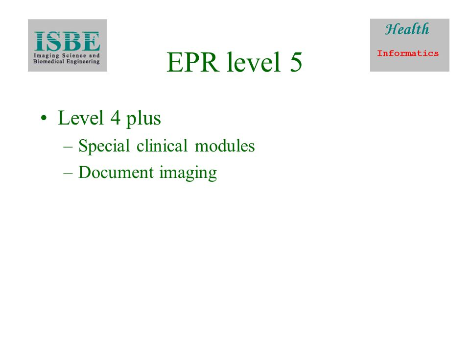 EPR level 5 Level 4 plus –Special clinical modules –Document imaging