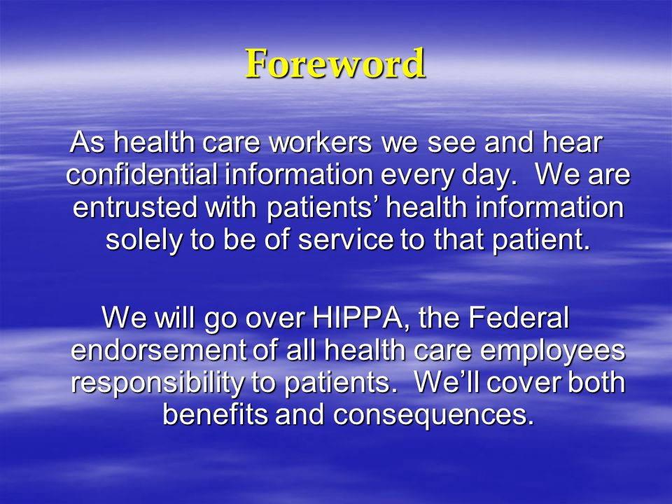 Remember Health care employees are entrusted with patients' health information solely to be of service to that patient.