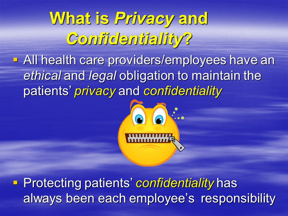 Implications for Health Care Providers You are asked by family members, friends, and other employees how a patient is doing.