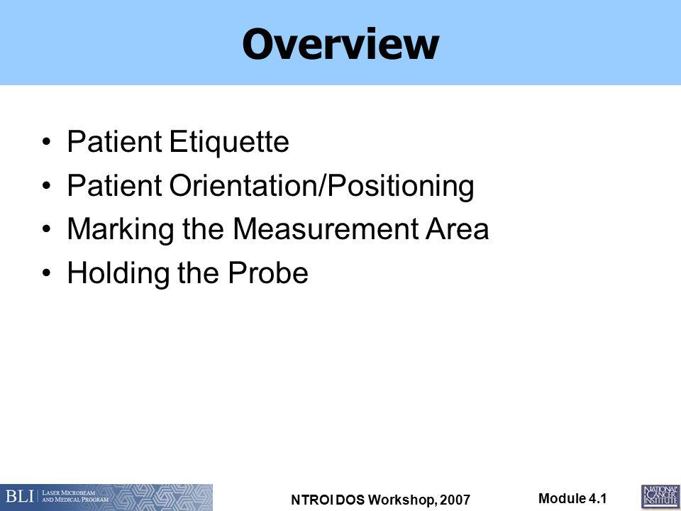 NTROI DOS Workshop, 2007 Module 4.1 Patient Etiquette –Conversation: Helps relax patient and reduce nervousness.