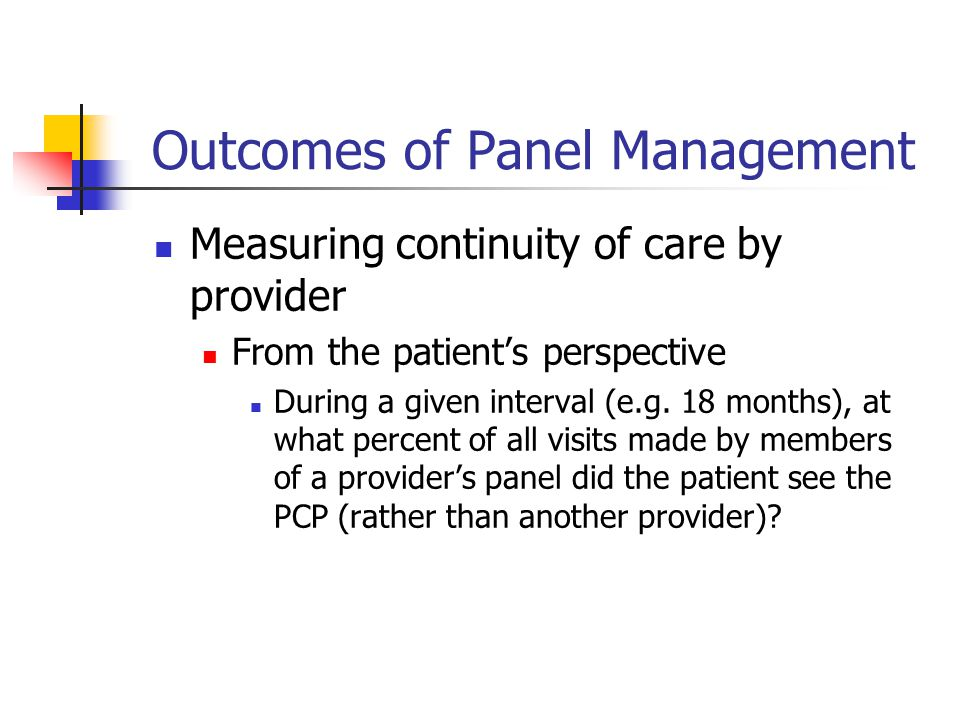 Outcomes of Panel Management Measuring continuity of care by provider From the patient's perspective During a given interval (e.g.