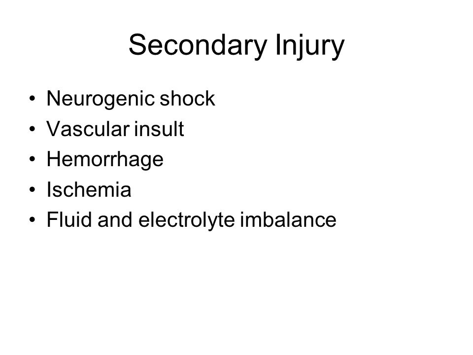 Secondary Injury Neurogenic shock Vascular insult Hemorrhage Ischemia Fluid and electrolyte imbalance