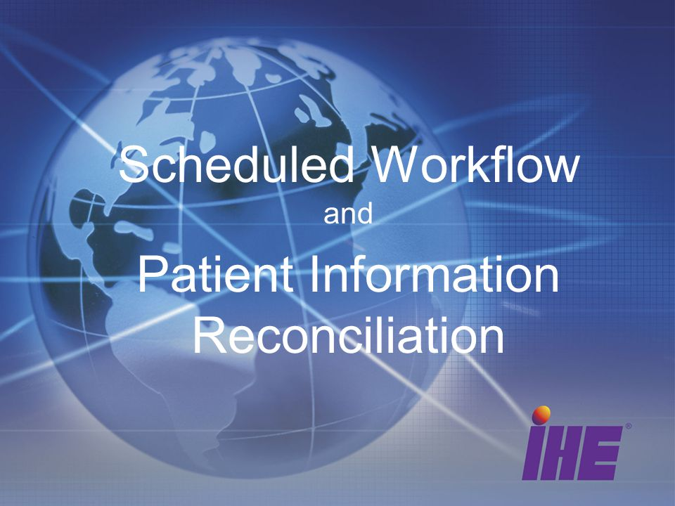 Scheduled Workflow and Patient Information Reconciliation