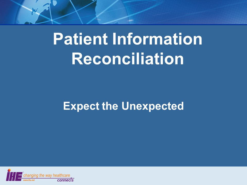 Patient Information Reconciliation Expect the Unexpected
