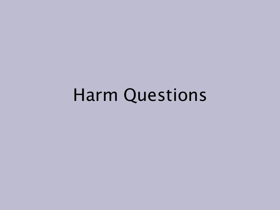 Harm Questions