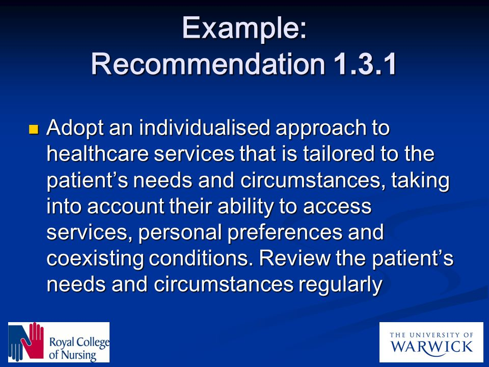 Example: Recommendation 1.3.1 Adopt an individualised approach to healthcare services that is tailored to the patient's needs and circumstances, takin