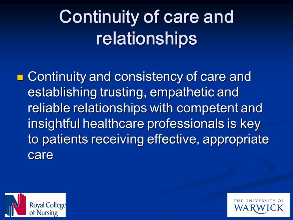 Continuity of care and relationships Continuity and consistency of care and establishing trusting, empathetic and reliable relationships with competen
