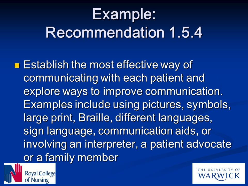 Example: Recommendation 1.5.4 Establish the most effective way of communicating with each patient and explore ways to improve communication. Examples