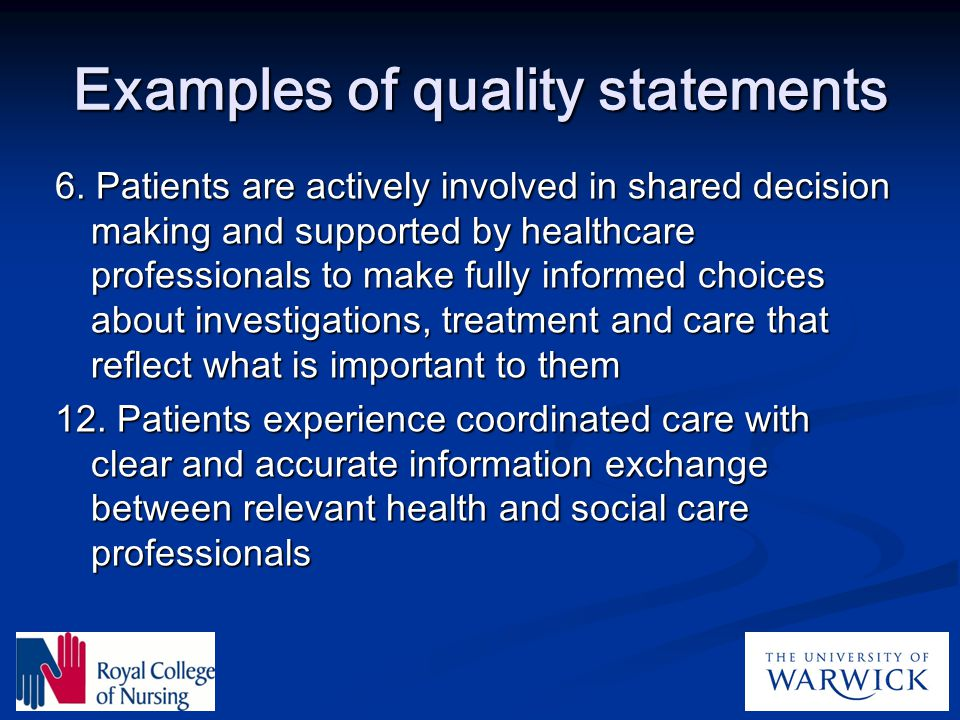 Examples of quality statements 6. Patients are actively involved in shared decision making and supported by healthcare professionals to make fully inf
