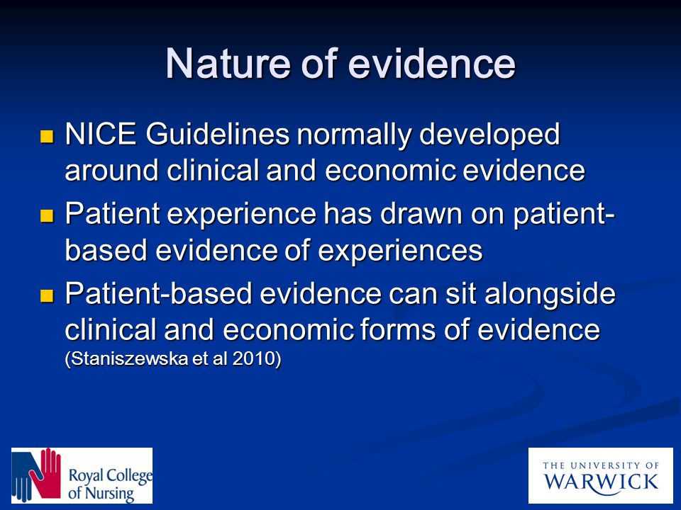 Nature of evidence NICE Guidelines normally developed around clinical and economic evidence NICE Guidelines normally developed around clinical and eco