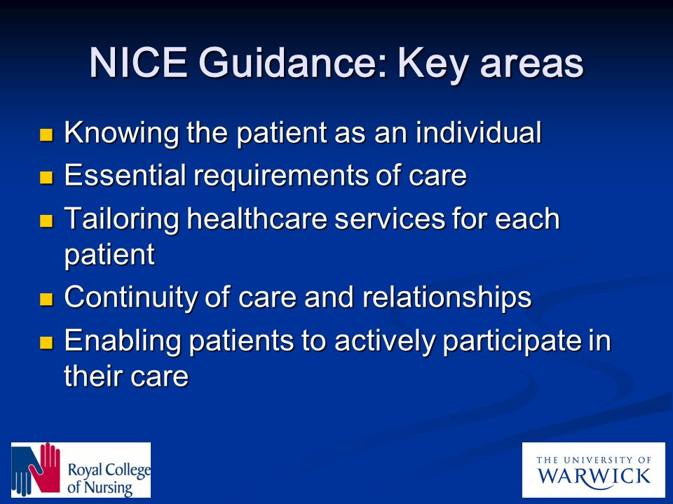 NICE Guidance: Key areas Knowing the patient as an individual Knowing the patient as an individual Essential requirements of care Essential requiremen
