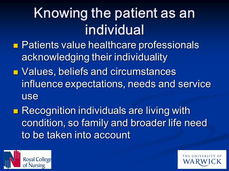 Knowing the patient as an individual Patients value healthcare professionals acknowledging their individuality Patients value healthcare professionals